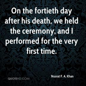 Nusrat F. A. Khan - On the fortieth day after his death, we held the ceremony, and I performed for the very first time.
