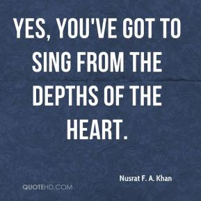 Nusrat F. A. Khan - Yes, you've got to sing from the depths of the heart.