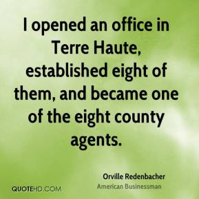 I opened an office in Terre Haute, established eight of them, and became one of the eight county agents.
