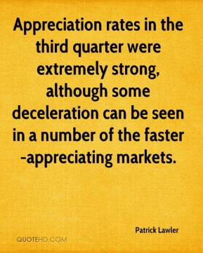 Patrick Lawler  - Appreciation rates in the third quarter were extremely strong, although some deceleration can be seen in a number of the faster-appreciating markets.