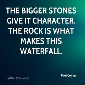 The bigger stones give it character. The rock is what makes this waterfall.