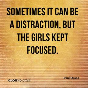 Paul Stranz  - Sometimes it can be a distraction, but the girls kept focused.