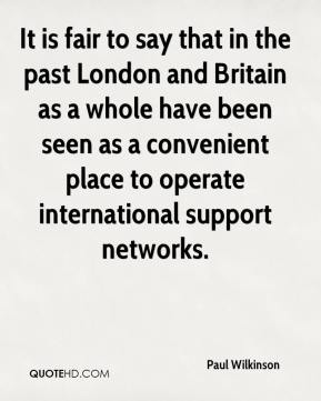 It is fair to say that in the past London and Britain as a whole have been seen as a convenient place to operate international support networks.