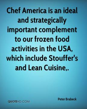Chef America is an ideal and strategically important complement to our frozen food activities in the USA, which include Stouffer's and Lean Cuisine.