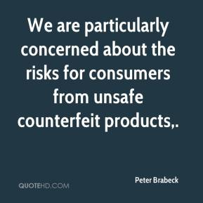 We are particularly concerned about the risks for consumers from unsafe counterfeit products.