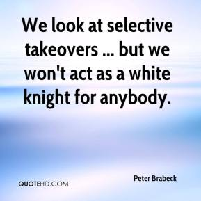 We look at selective takeovers ... but we won't act as a white knight for anybody.