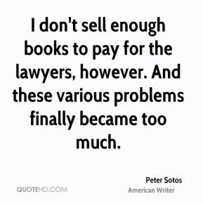 Peter Sotos - I don't sell enough books to pay for the lawyers, however. And these various problems finally became too much.