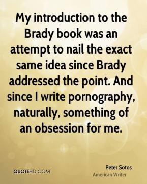Peter Sotos - My introduction to the Brady book was an attempt to nail the exact same idea since Brady addressed the point. And since I write pornography, naturally, something of an obsession for me.