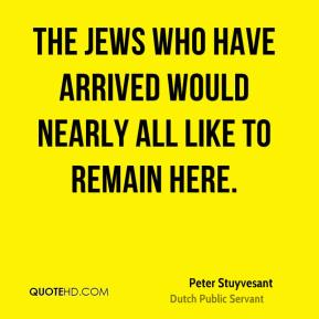 The Jews who have arrived would nearly all like to remain here.