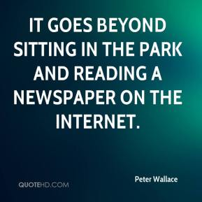 Peter Wallace  - It goes beyond sitting in the park and reading a newspaper on the Internet.