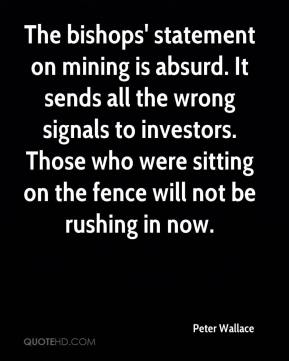 Peter Wallace  - The bishops' statement on mining is absurd. It sends all the wrong signals to investors. Those who were sitting on the fence will not be rushing in now.