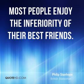 Philip Stanhope - Most people enjoy the inferiority of their best friends.