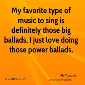 My favorite type of music to sing is definitely those big ballads, I just love doing those power ballads.