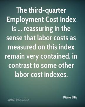Pierre Ellis  - The third-quarter Employment Cost Index is ... reassuring in the sense that labor costs as measured on this index remain very contained, in contrast to some other labor cost indexes.