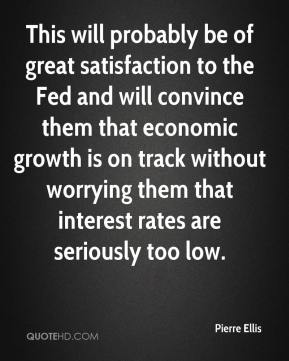 Pierre Ellis  - This will probably be of great satisfaction to the Fed and will convince them that economic growth is on track without worrying them that interest rates are seriously too low.