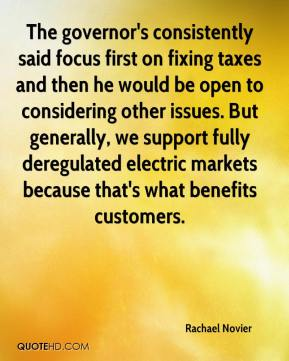The governor's consistently said focus first on fixing taxes and then he would be open to considering other issues. But generally, we support fully deregulated electric markets because that's what benefits customers.