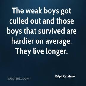 The weak boys got culled out and those boys that survived are hardier on average. They live longer.