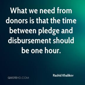 What we need from donors is that the time between pledge and disbursement should be one hour.