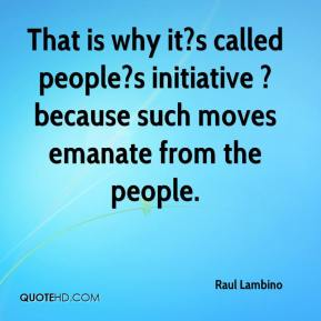That is why it?s called people?s initiative ? because such moves emanate from the people.