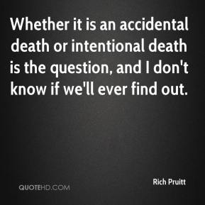 Whether it is an accidental death or intentional death is the question, and I don't know if we'll ever find out.