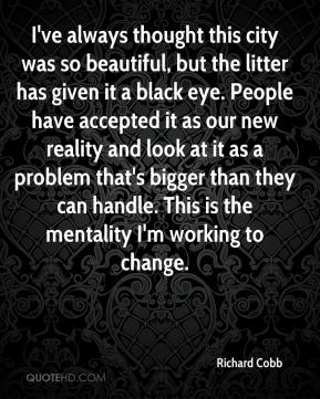 I've always thought this city was so beautiful, but the litter has given it a black eye. People have accepted it as our new reality and look at it as a problem that's bigger than they can handle. This is the mentality I'm working to change.