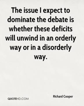 Richard Cooper  - The issue I expect to dominate the debate is whether these deficits will unwind in an orderly way or in a disorderly way.