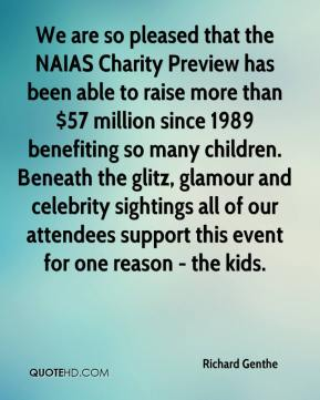 We are so pleased that the NAIAS Charity Preview has been able to raise more than $57 million since 1989 benefiting so many children. Beneath the glitz, glamour and celebrity sightings all of our attendees support this event for one reason - the kids.