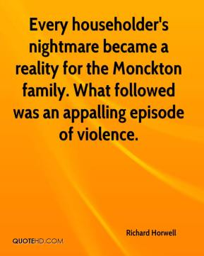 Every householder's nightmare became a reality for the Monckton family. What followed was an appalling episode of violence.