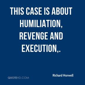 This case is about humiliation, revenge and execution.