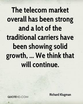 Richard Klugman  - The telecom market overall has been strong and a lot of the traditional carriers have been showing solid growth, ... We think that will continue.