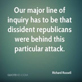 Richard Russell  - Our major line of inquiry has to be that dissident republicans were behind this particular attack.