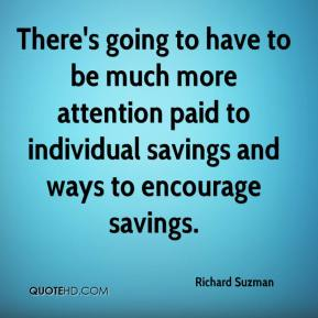 Richard Suzman  - There's going to have to be much more attention paid to individual savings and ways to encourage savings.