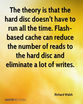 The theory is that the hard disc doesn't have to run all the time. Flash-based cache can reduce the number of reads to the hard disc and eliminate a lot of writes.