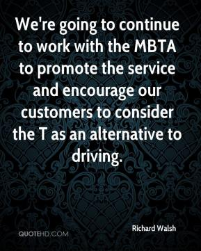 We're going to continue to work with the MBTA to promote the service and encourage our customers to consider the T as an alternative to driving.
