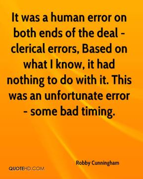 Robby Cunningham  - It was a human error on both ends of the deal - clerical errors, Based on what I know, it had nothing to do with it. This was an unfortunate error - some bad timing.