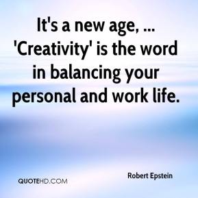 It's a new age, ... 'Creativity' is the word in balancing your personal and work life.