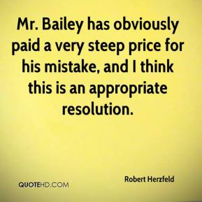 Robert Herzfeld  - Mr. Bailey has obviously paid a very steep price for his mistake, and I think this is an appropriate resolution.
