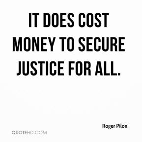 It does cost money to secure justice for all.