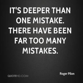 Roger Pilon  - It's deeper than one mistake. There have been far too many mistakes.