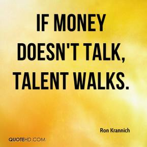 If money doesn't talk, talent walks.
