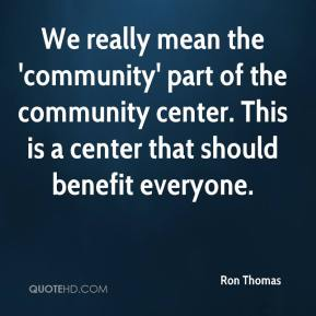 We really mean the 'community' part of the community center. This is a center that should benefit everyone.