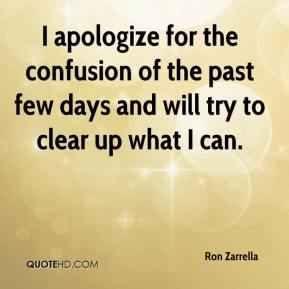 Ron Zarrella  - I apologize for the confusion of the past few days and will try to clear up what I can.