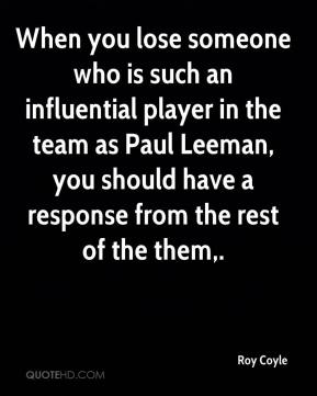 When you lose someone who is such an influential player in the team as Paul Leeman, you should have a response from the rest of the them.