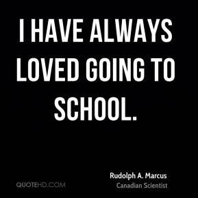 I have always loved going to school.
