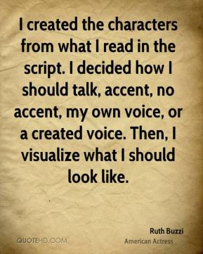 I created the characters from what I read in the script. I decided how I should talk, accent, no accent, my own voice, or a created voice. Then, I visualize what I should look like.