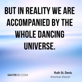 But in reality we are accompanied by the whole dancing universe.