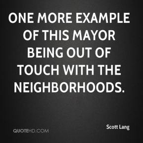 Scott Lang  - one more example of this mayor being out of touch with the neighborhoods.