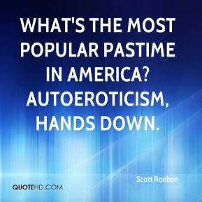 What's the most popular pastime in America? Autoeroticism, hands down.