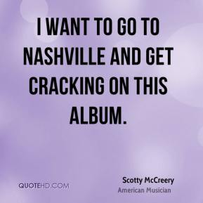 I want to go to Nashville and get cracking on this album.