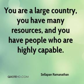 You are a large country, you have many resources, and you have people who are highly capable.